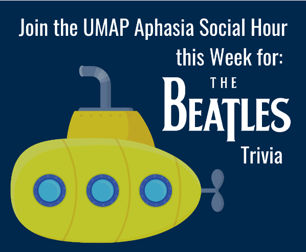 UMAP Aphasia Social Hour Beatles Trivia Graphic